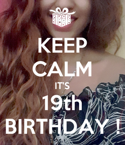 Poster: KEEP CALM IT'S 19th BIRTHDAY !