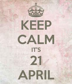 Poster: KEEP CALM IT'S 21 APRIL