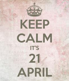 Poster: KEEP CALM IT'S 21 APRIL