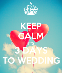 Poster: KEEP CALM IT'S 3 DAYS TO WEDDING