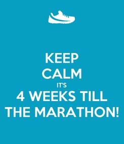 Poster: KEEP CALM IT'S 4 WEEKS TILL THE MARATHON!
