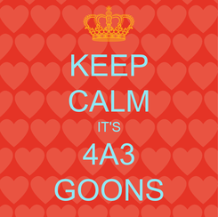 Poster: KEEP CALM IT'S 4A3 GOONS