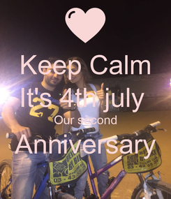 Poster: Keep Calm It's 4th july  Our second Anniversary