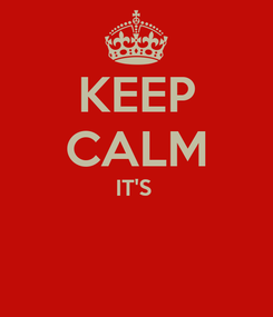 Poster: KEEP CALM IT'S