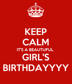 Poster: KEEP CALM IT'S A BEAUTUFUL  GIRL'S BIRTHDAYYYY