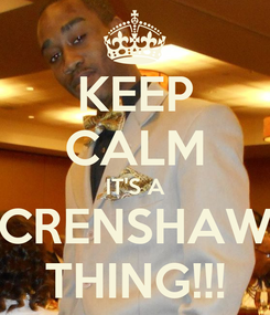 Poster: KEEP CALM IT'S A CRENSHAW THING!!!