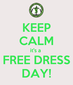 Poster: KEEP CALM it's a  FREE DRESS DAY!