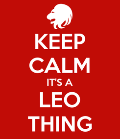 Poster: KEEP CALM IT'S A LEO THING