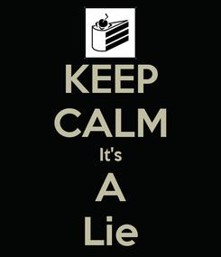 Poster: KEEP CALM It's A Lie