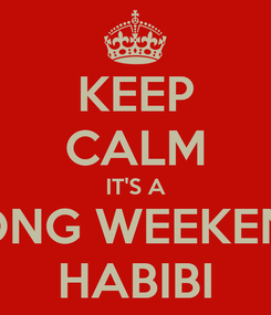 Poster: KEEP CALM IT'S A LONG WEEKEND HABIBI