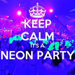 Poster: KEEP CALM IT'S A NEON PARTY