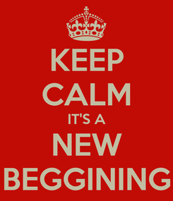 Poster: KEEP CALM IT'S A NEW BEGGINING