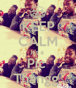 Poster: KEEP CALM It's a  Pic  Thangg