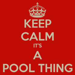 Poster: KEEP CALM IT'S A POOL THING