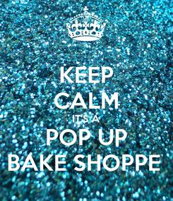 Poster: KEEP CALM IT'S A POP UP BAKE SHOPPE