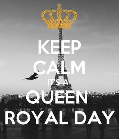 Poster: KEEP CALM IT'S A  QUEEN  ROYAL DAY