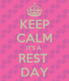 Poster: KEEP CALM IT'S A  REST  DAY