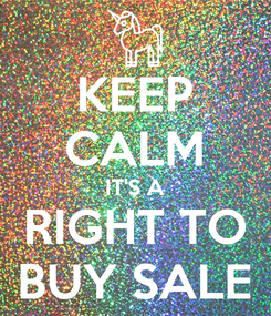 Poster: KEEP CALM IT'S A RIGHT TO BUY SALE