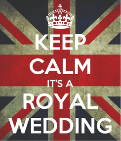 Poster: KEEP CALM IT'S A ROYAL WEDDING