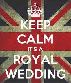 Poster: KEEP CALM IT'S A ROYAL WEDDING