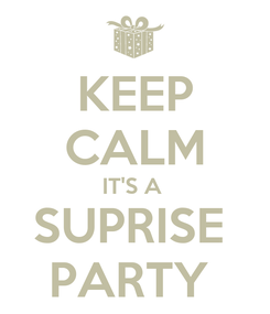 Poster: KEEP CALM IT'S A  SUPRISE  PARTY