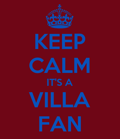 Poster: KEEP CALM IT'S A VILLA FAN