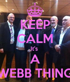 Poster: KEEP CALM It's  A WEBB THING