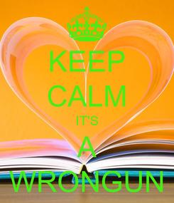 Poster: KEEP CALM IT'S A WRONGUN