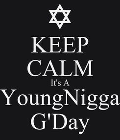 Poster: KEEP CALM It's A YoungNigga G'Day