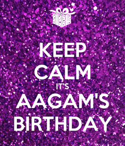 Poster: KEEP CALM IT'S AAGAM'S BIRTHDAY