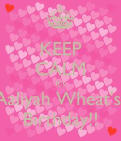 Poster: KEEP CALM It's Aaliyah Wheat's  Birthday!!
