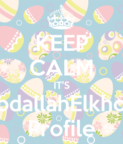 Poster: KEEP CALM IT'S AbdallahElkholy Profile