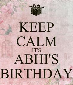 Poster: KEEP CALM IT'S ABHI'S BIRTHDAY