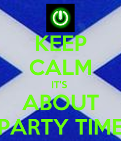 Poster: KEEP CALM IT'S  ABOUT PARTY TIME