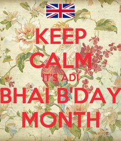 Poster: KEEP CALM IT'S ADI BHAI B'DAY MONTH