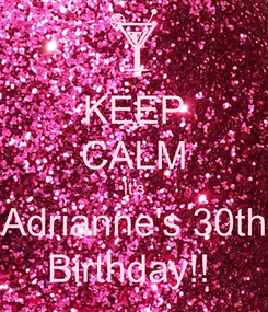 Poster: KEEP CALM It's Adrianne's 30th Birthday!!