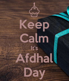 Poster: Keep Calm It's Afdhal Day