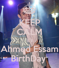 Poster: KEEP CALM It's Ahmed Essam BirthDay