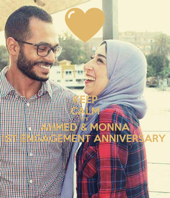 Poster: KEEP CALM IT'S  AHMED & MONNA 1ST ENGAGEMENT ANNIVERSARY