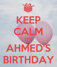 Poster: KEEP CALM IT'S AHMED'S BIRTHDAY