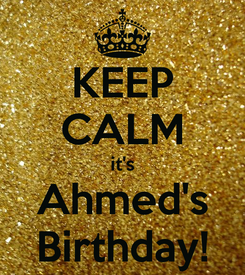 Poster: KEEP CALM it's Ahmed's Birthday!