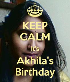 Poster: KEEP CALM It's Akhila's Birthday
