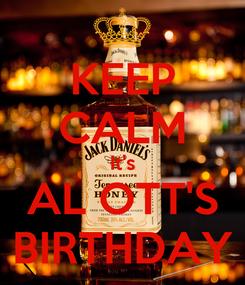 Poster: KEEP CALM It's AL OTT'S BIRTHDAY