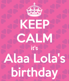 Poster: KEEP CALM it's Alaa Lola's birthday