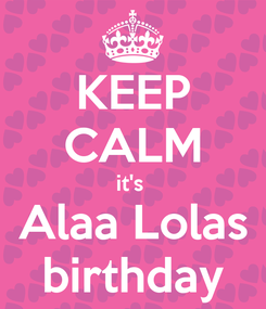 Poster: KEEP CALM it's  Alaa Lolas birthday