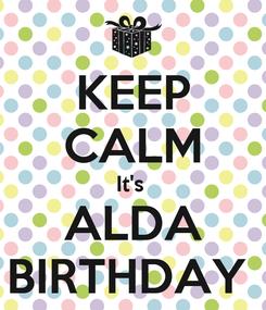Poster: KEEP CALM It's  ALDA BIRTHDAY