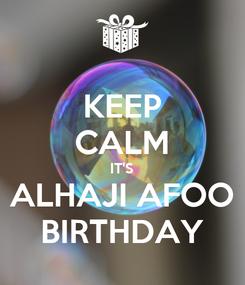 Poster: KEEP CALM IT'S ALHAJI AFOO BIRTHDAY