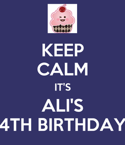 Poster: KEEP CALM IT'S ALI'S 4TH BIRTHDAY