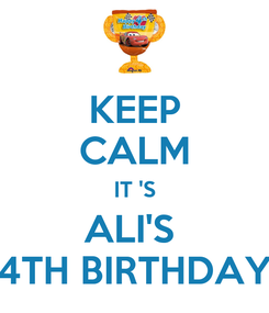 Poster: KEEP CALM IT 'S ALI'S  4TH BIRTHDAY