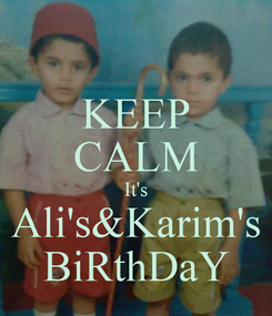 Poster: KEEP CALM It's Ali's&Karim's BiRthDaY